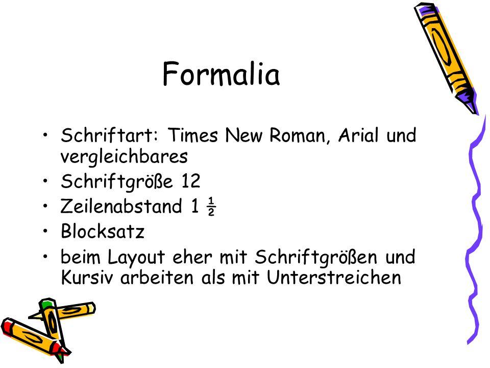 Formalia Schriftart: Times New Roman, Arial und vergleichbares Schriftgröße 12 Zeilenabstand 1 ½ Blocksatz beim Layout eher mit Schriftgrößen und Kurs