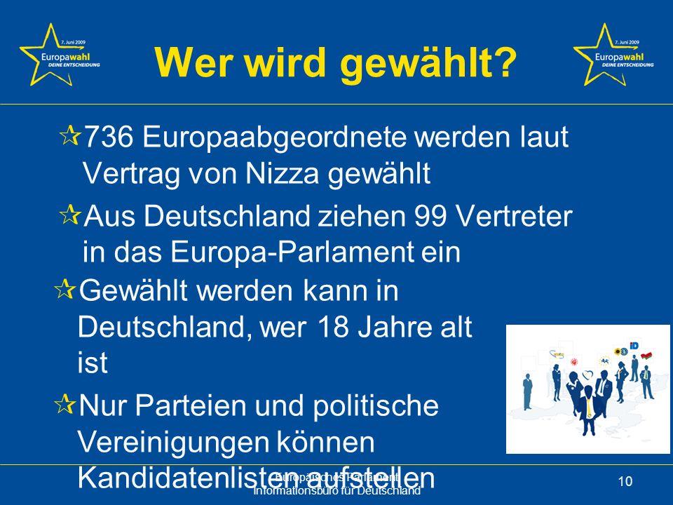 Europäisches Parlament Informationsbüro für Deutschland 10 Wer wird gewählt.