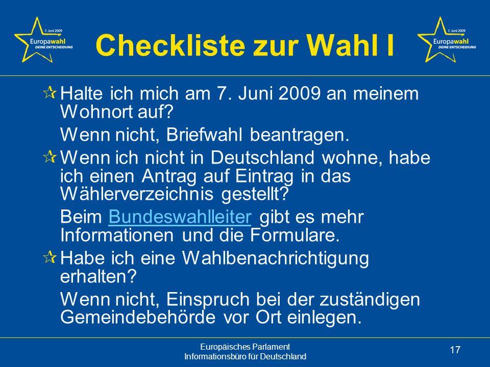 Europäisches Parlament Informationsbüro für Deutschland 17 Checkliste zur Wahl I Halte ich mich am 7.