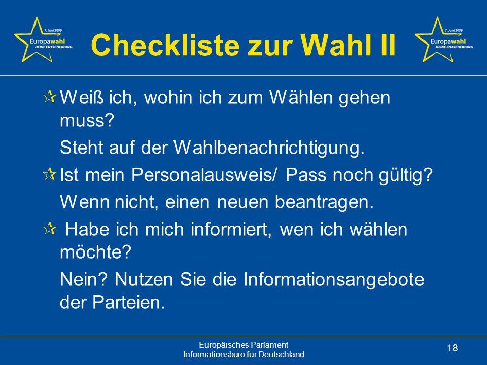 Europäisches Parlament Informationsbüro für Deutschland 18 Checkliste zur Wahl II Weiß ich, wohin ich zum Wählen gehen muss.