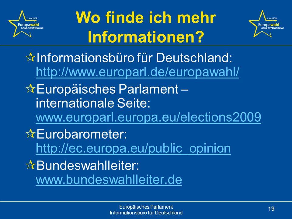 Europäisches Parlament Informationsbüro für Deutschland 19 Wo finde ich mehr Informationen.