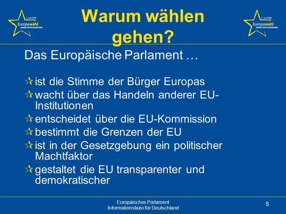Europäisches Parlament Informationsbüro für Deutschland 5 Warum wählen gehen.