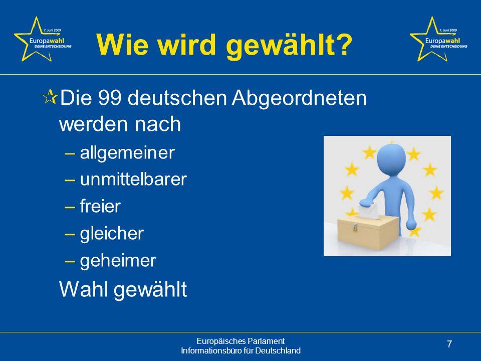 Europäisches Parlament Informationsbüro für Deutschland 8 Wie wird gewählt.