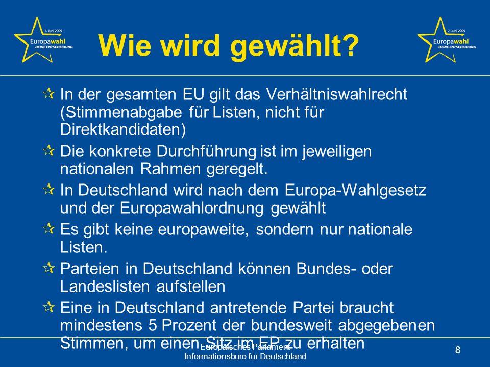Europäisches Parlament Informationsbüro für Deutschland 9 Wie wird gewählt.
