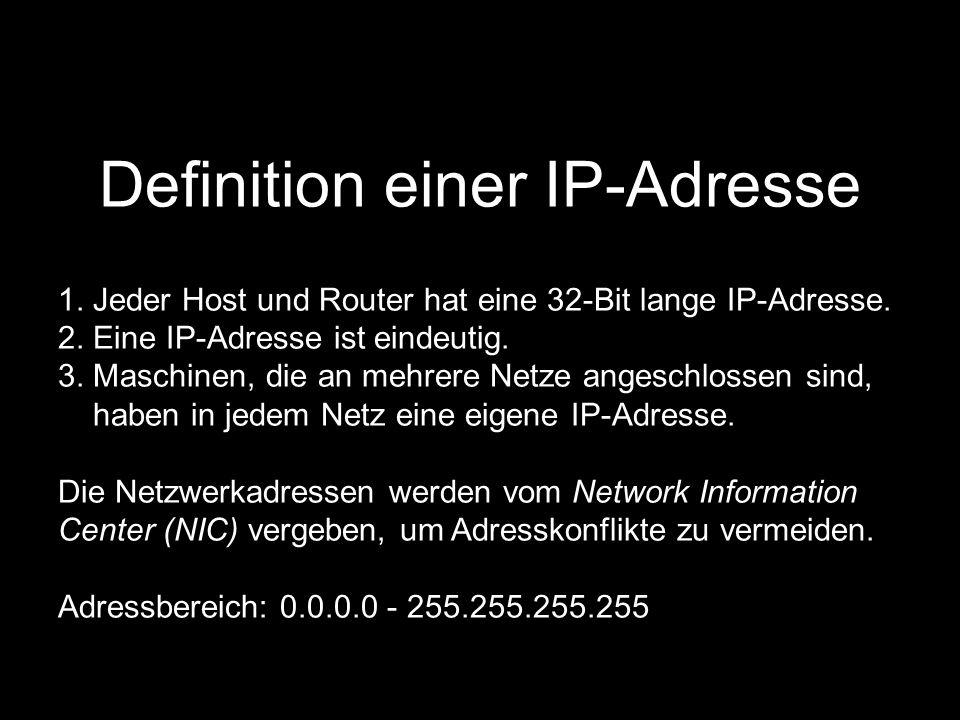 Definition einer IP-Adresse 1. Jeder Host und Router hat eine 32-Bit lange IP-Adresse. 2. Eine IP-Adresse ist eindeutig. 3. Maschinen, die an mehrere