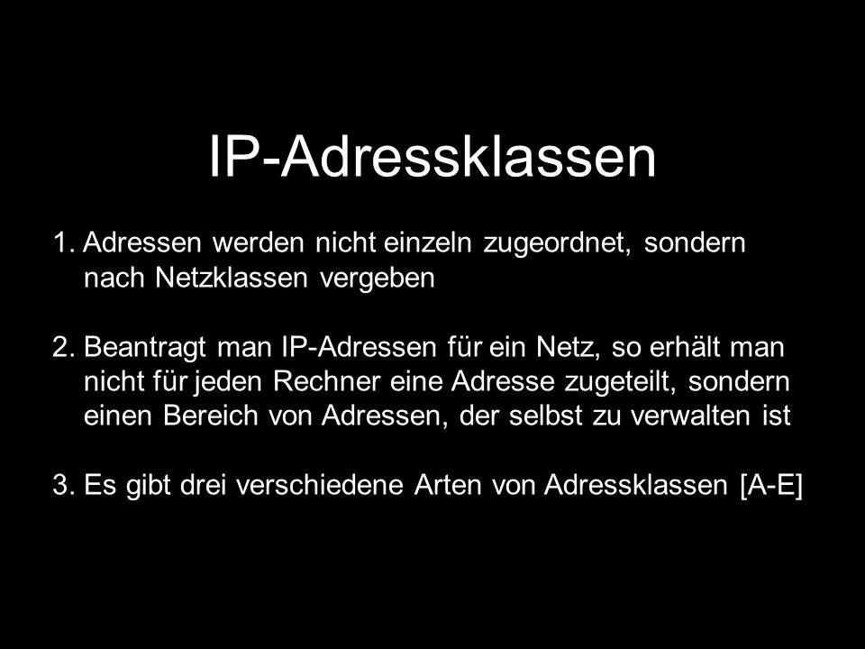 IP-Adressklassen 1. Adressen werden nicht einzeln zugeordnet, sondern nach Netzklassen vergeben 2. Beantragt man IP-Adressen für ein Netz, so erhält m