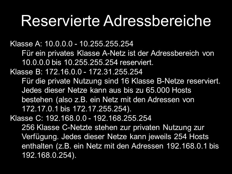 Reservierte Adressbereiche Klasse A: 10.0.0.0 - 10.255.255.254 Für ein privates Klasse A-Netz ist der Adressbereich von 10.0.0.0 bis 10.255.255.254 re