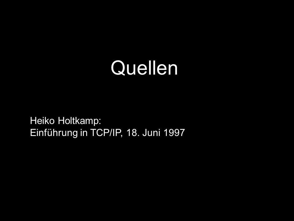 Quellen Heiko Holtkamp: Einführung in TCP/IP, 18. Juni 1997