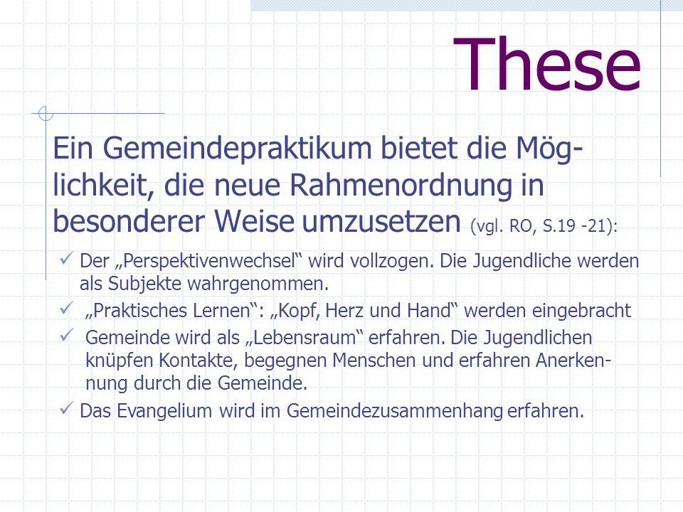 These Ein Gemeindepraktikum bietet die Mög- lichkeit, die neue Rahmenordnung in besonderer Weise umzusetzen (vgl. RO, S.19 -21): Der Perspektivenwechs