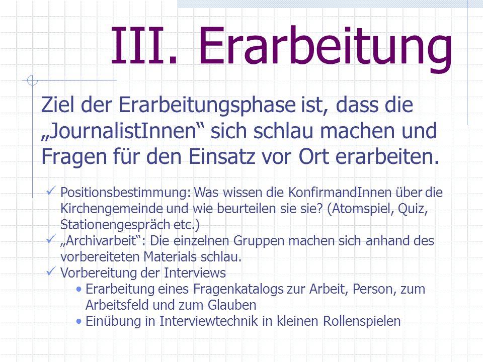 III. Erarbeitung Ziel der Erarbeitungsphase ist, dass die JournalistInnen sich schlau machen und Fragen für den Einsatz vor Ort erarbeiten. Positionsb