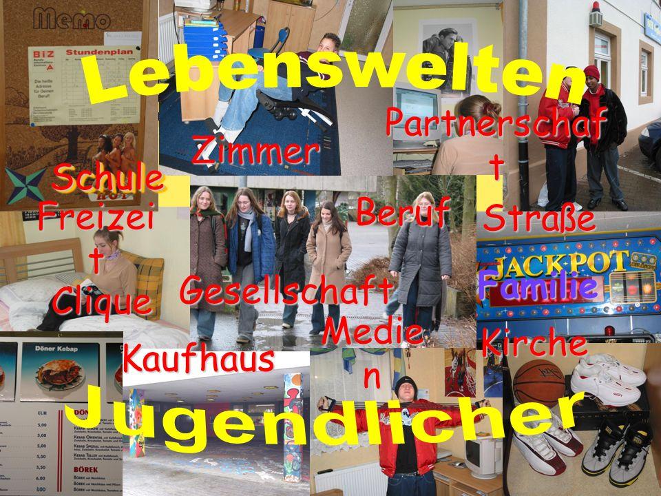 SchuleSchule Beruf Straße Familie Kirche Freizei t Clique Kaufhaus Medie n Zimmer Partnerschaf t Gesellschaft