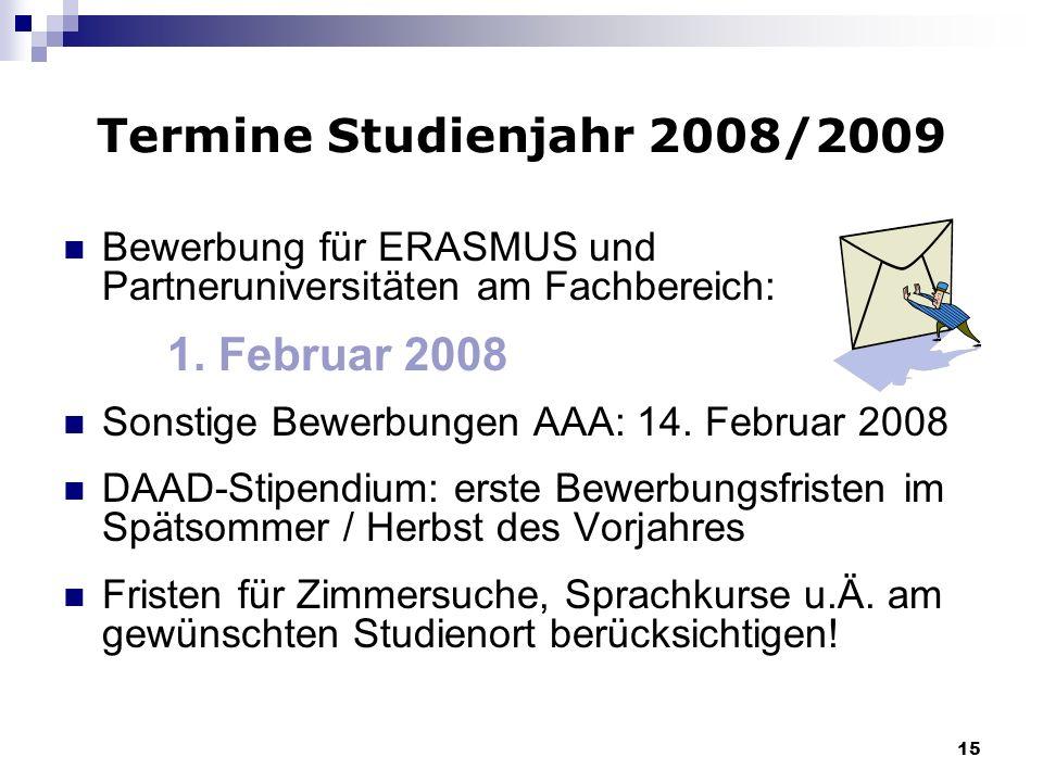 15 Termine Studienjahr 2008/2009 Bewerbung für ERASMUS und Partneruniversitäten am Fachbereich: 1. Februar 2008 Sonstige Bewerbungen AAA: 14. Februar