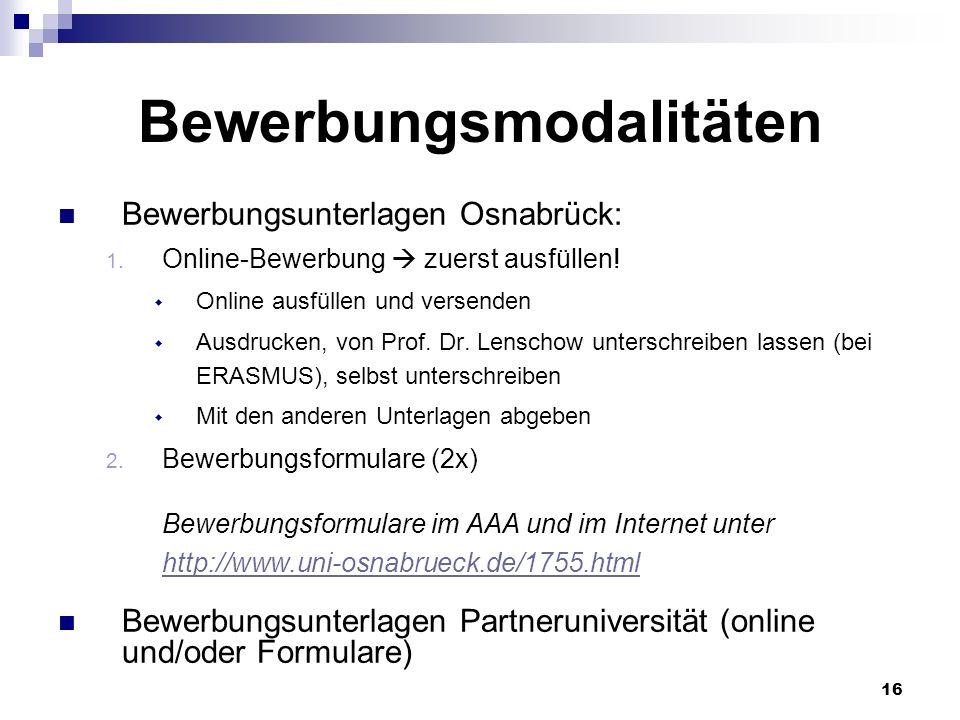 16 Bewerbungsmodalitäten Bewerbungsunterlagen Osnabrück: 1. Online-Bewerbung zuerst ausfüllen! Online ausfüllen und versenden Ausdrucken, von Prof. Dr