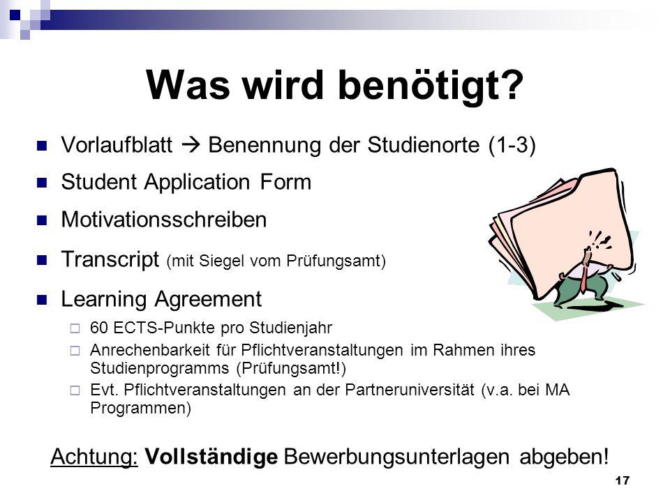 17 Was wird benötigt? Vorlaufblatt Benennung der Studienorte (1-3) Student Application Form Motivationsschreiben Transcript (mit Siegel vom Prüfungsam