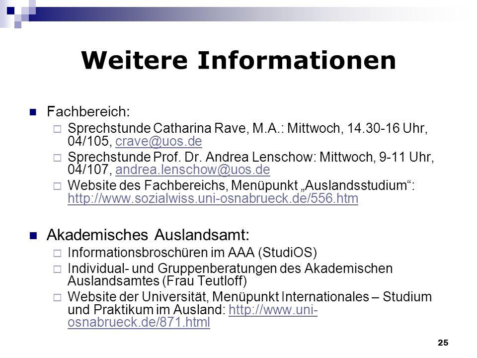 25 Weitere Informationen Fachbereich: Sprechstunde Catharina Rave, M.A.: Mittwoch, 14.30-16 Uhr, 04/105, crave@uos.decrave@uos.de Sprechstunde Prof. D