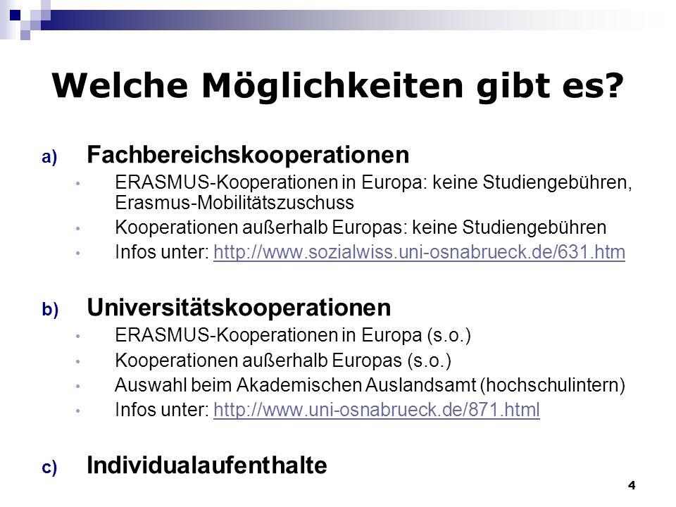 4 Welche Möglichkeiten gibt es? a) Fachbereichskooperationen ERASMUS-Kooperationen in Europa: keine Studiengebühren, Erasmus-Mobilitätszuschuss Kooper