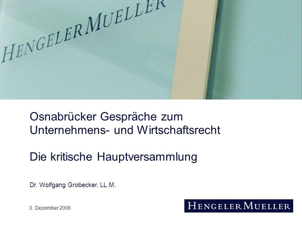 3. Dezember 2008 Osnabrücker Gespräche zum Unternehmens- und Wirtschaftsrecht Die kritische Hauptversammlung Dr. Wolfgang Grobecker, LL.M.