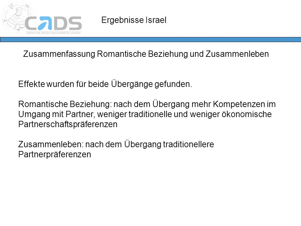 Ergebnisse Israel Zusammenfassung Romantische Beziehung und Zusammenleben Effekte wurden für beide Übergänge gefunden. Romantische Beziehung: nach dem