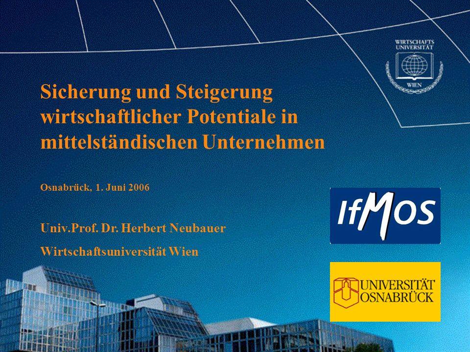 Sicherung und Steigerung wirtschaftlicher Potentiale in mittelständischen Unternehmen Osnabrück, 1. Juni 2006 Univ.Prof. Dr. Herbert Neubauer Wirtscha