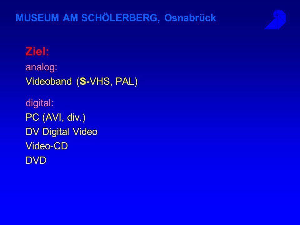 MUSEUM AM SCHÖLERBERG, Osnabrück Videoquellen: analog: Videoband (PAL-VHS,...) Laserdisc (NTSC) digital: MPEG (*.mpg), MPEG-2 (DVD) AVI, QuickTime ani