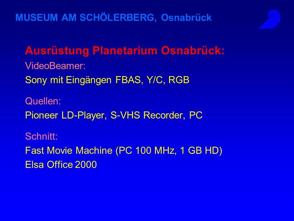 MUSEUM AM SCHÖLERBERG, Osnabrück Ausrüstung Planetarium Osnabrück: VideoBeamer: Sony mit Eingängen FBAS, Y/C, RGB Quellen: Pioneer LD-Player, S-VHS Recorder, PC Schnitt: Fast Movie Machine (PC 100 MHz, 1 GB HD) Elsa Office 2000