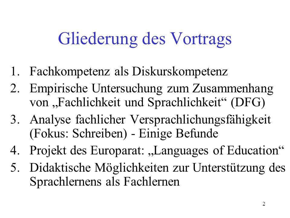 2 Gliederung des Vortrags 1.Fachkompetenz als Diskurskompetenz 2.Empirische Untersuchung zum Zusammenhang von Fachlichkeit und Sprachlichkeit (DFG) 3.