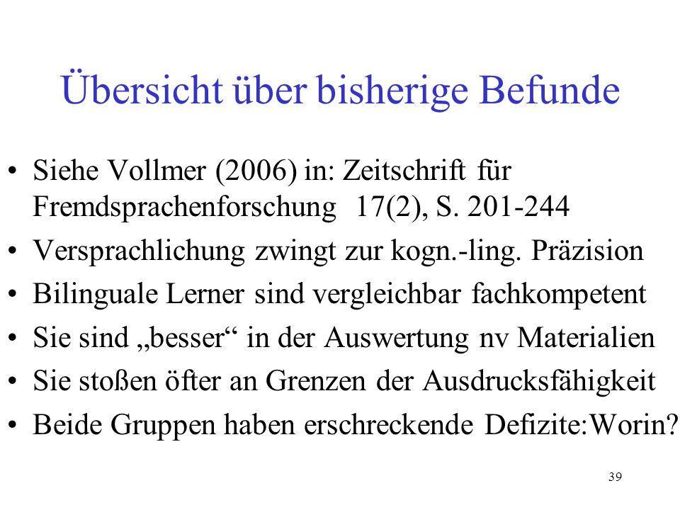 39 Übersicht über bisherige Befunde Siehe Vollmer (2006) in: Zeitschrift für Fremdsprachenforschung 17(2), S. 201-244 Versprachlichung zwingt zur kogn