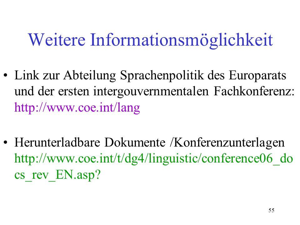 55 Weitere Informationsmöglichkeit Link zur Abteilung Sprachenpolitik des Europarats und der ersten intergouvernmentalen Fachkonferenz: http://www.coe