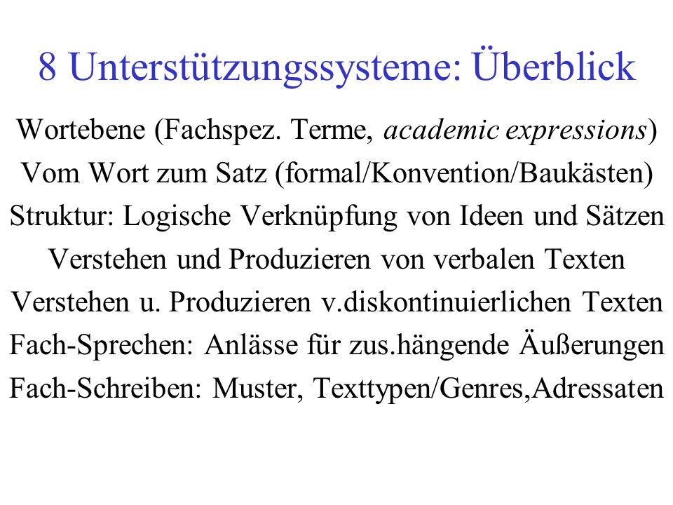 8 Unterstützungssysteme: Überblick Wortebene (Fachspez. Terme, academic expressions) Vom Wort zum Satz (formal/Konvention/Baukästen) Struktur: Logisch