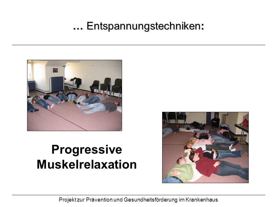 Projekt zur Prävention und Gesundheitsförderung im Krankenhaus … Entspannungstechniken: Progressive Muskelrelaxation