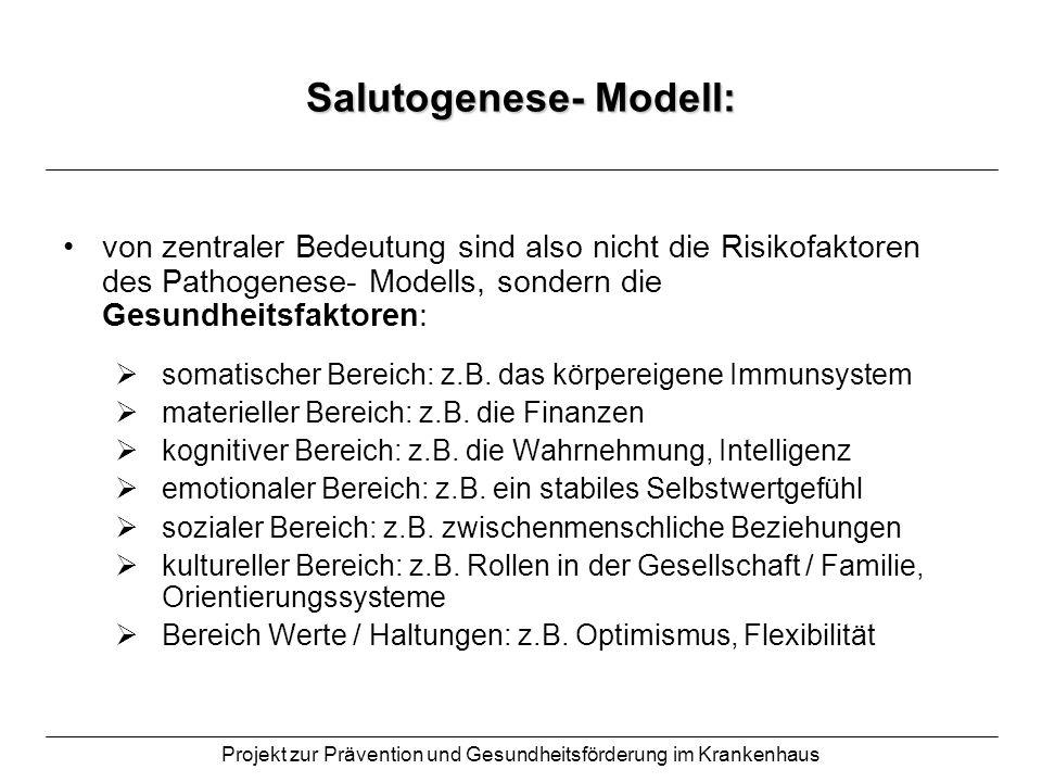 Projekt zur Prävention und Gesundheitsförderung im Krankenhaus Salutogenese- Modell: von zentraler Bedeutung sind also nicht die Risikofaktoren des Pa