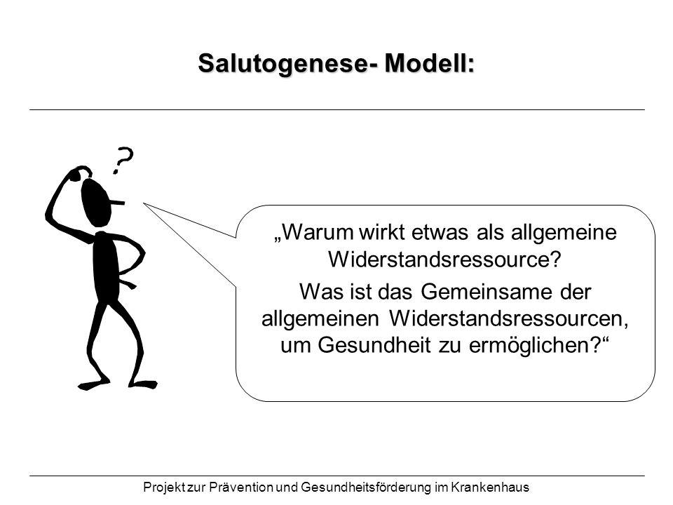 Projekt zur Prävention und Gesundheitsförderung im Krankenhaus Salutogenese- Modell: Warum wirkt etwas als allgemeine Widerstandsressource? Was ist da