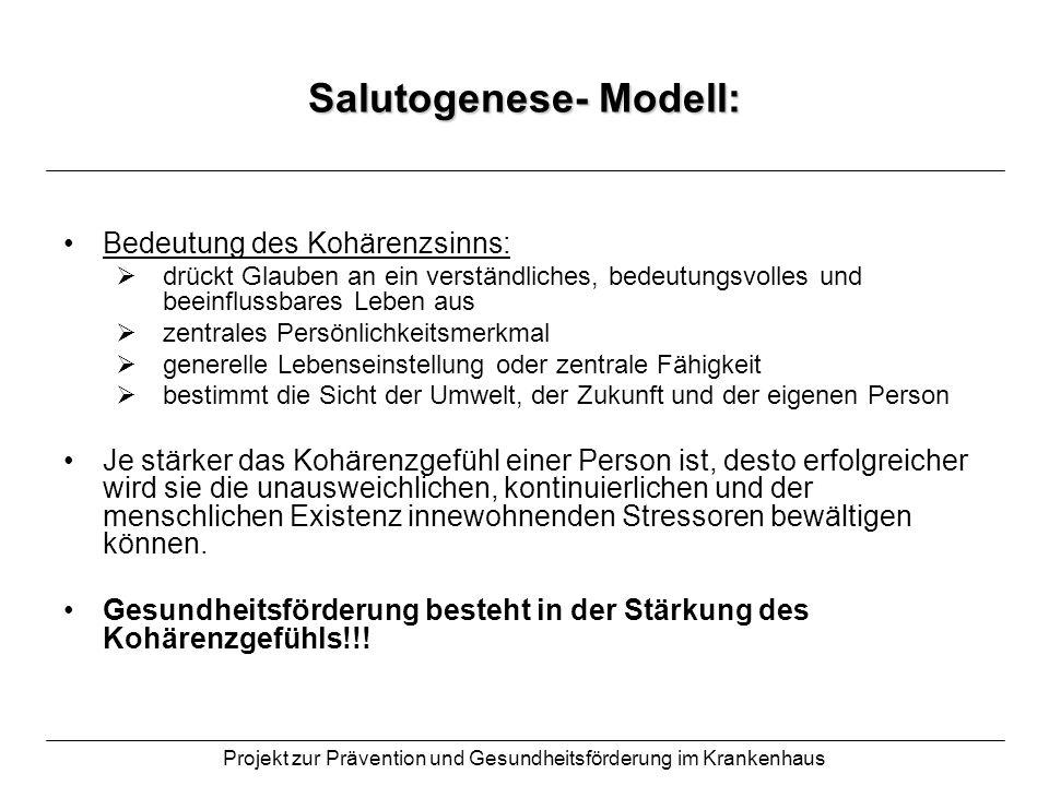 Projekt zur Prävention und Gesundheitsförderung im Krankenhaus Salutogenese- Modell: Bedeutung des Kohärenzsinns: drückt Glauben an ein verständliches