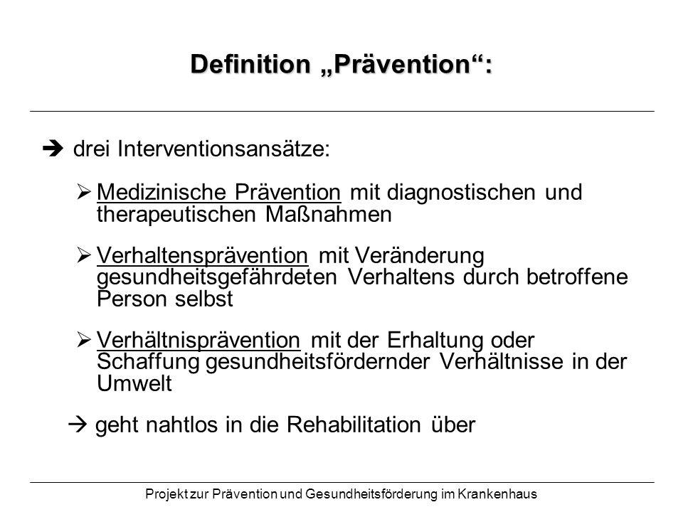 Projekt zur Prävention und Gesundheitsförderung im Krankenhaus Definition Prävention: gesetzliche Grundlage der Prävention für Leistungen der Krankenkassen zur Verhütung und Früherkennung von Krankheiten = Sozialgesetzbuch V (SGB V): Verhütung von Zahnerkrankungen med.