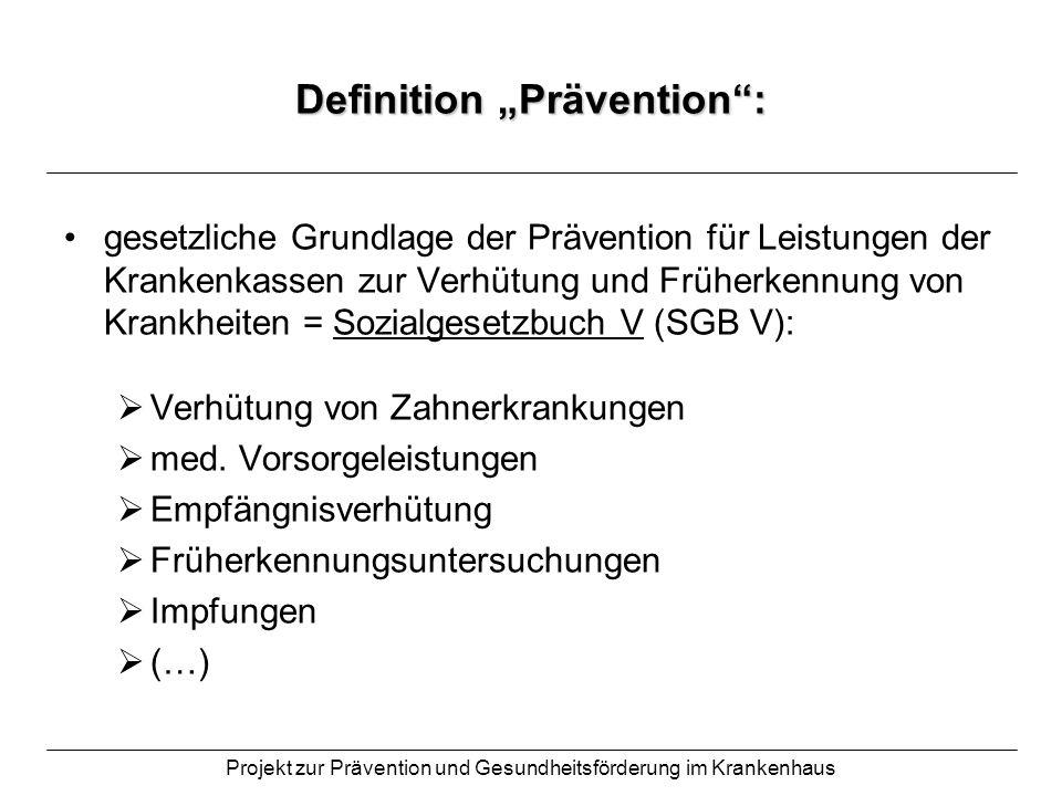 Projekt zur Prävention und Gesundheitsförderung im Krankenhaus Definition Prävention: gesetzliche Grundlage der Prävention für Leistungen der Krankenk