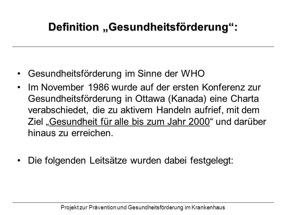 Projekt zur Prävention und Gesundheitsförderung im Krankenhaus Definition Gesundheitsförderung: Gesundheitsförderung im Sinne der WHO Im November 1986