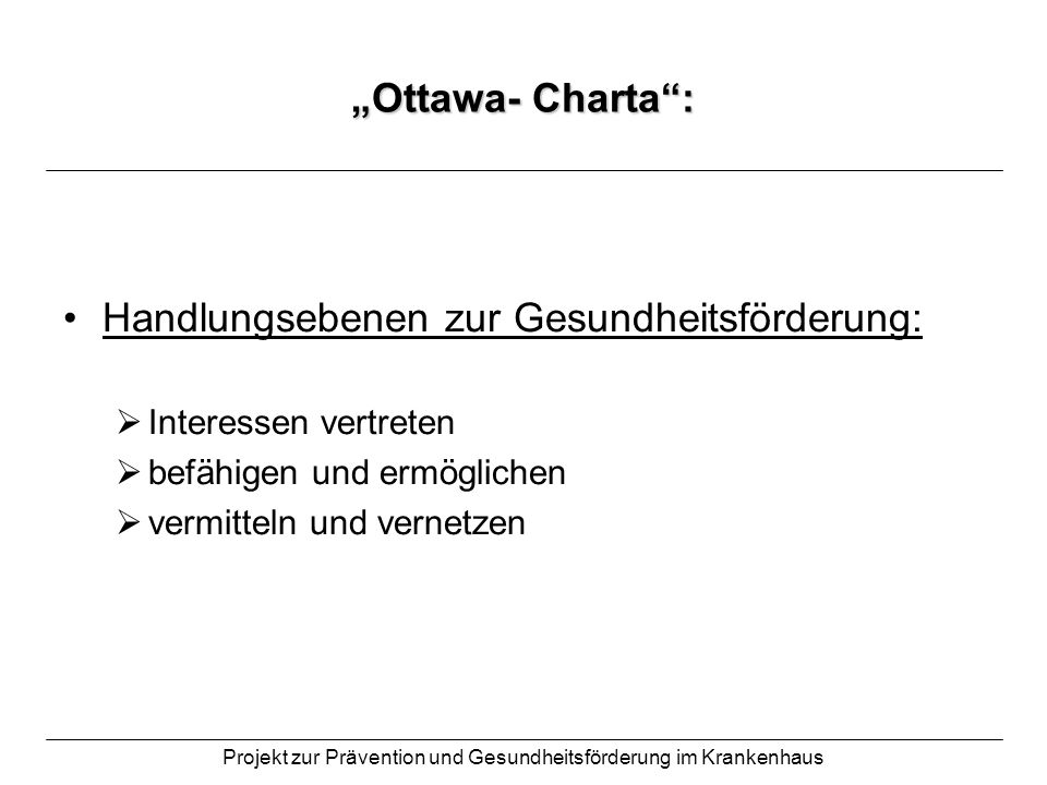 Projekt zur Prävention und Gesundheitsförderung im Krankenhaus Ottawa- Charta: Handlungsebenen zur Gesundheitsförderung: Interessen vertreten befähige