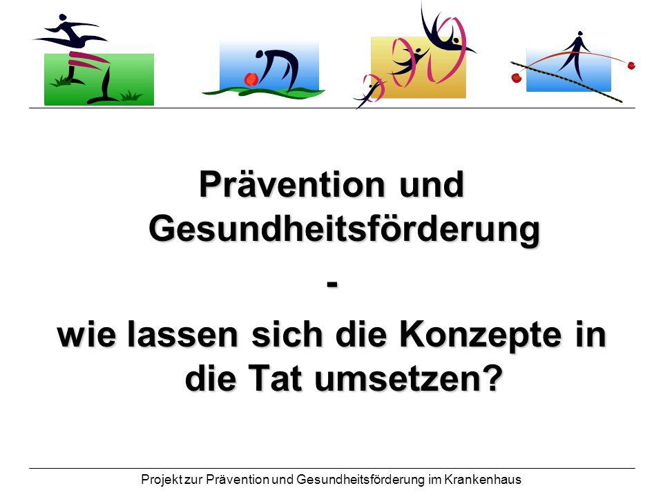 Projekt zur Prävention und Gesundheitsförderung im Krankenhaus Prävention und Gesundheitsförderung - wie lassen sich die Konzepte in die Tat umsetzen?