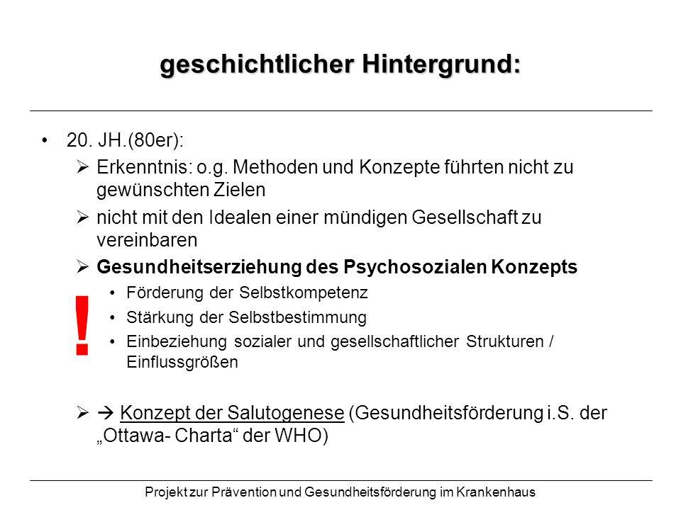 Projekt zur Prävention und Gesundheitsförderung im Krankenhaus geschichtlicher Hintergrund: 20. JH.(80er): Erkenntnis: o.g. Methoden und Konzepte führ