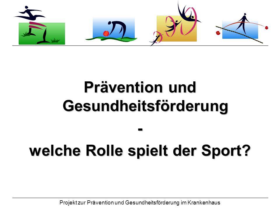 Projekt zur Prävention und Gesundheitsförderung im Krankenhaus SPORT Wie wirkt Sport auf….