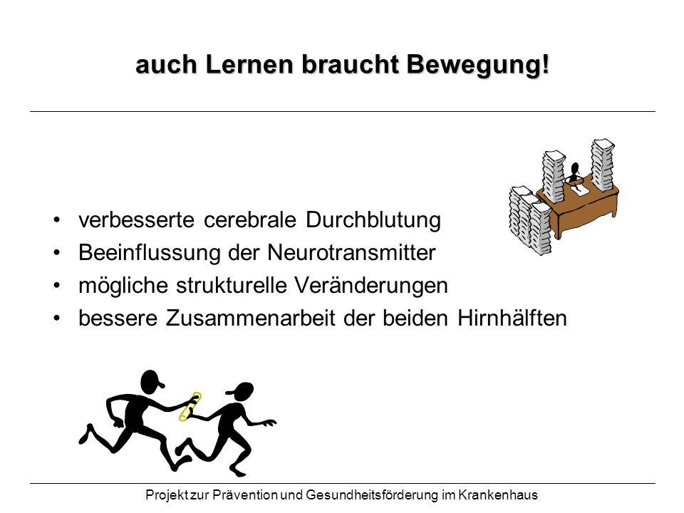 Projekt zur Prävention und Gesundheitsförderung im Krankenhaus auch Lernen braucht Bewegung! verbesserte cerebrale Durchblutung Beeinflussung der Neur
