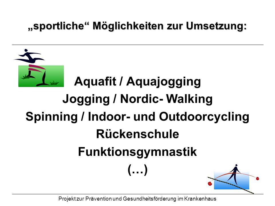 Projekt zur Prävention und Gesundheitsförderung im Krankenhaus sportliche Möglichkeiten zur Umsetzung: Aquafit / Aquajogging Jogging / Nordic- Walking