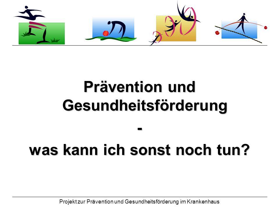 Projekt zur Prävention und Gesundheitsförderung im Krankenhaus WDH: Elemente einer gesunden Lebensführung: Bewegung Entspannung Körperpflege Ernährung (…)