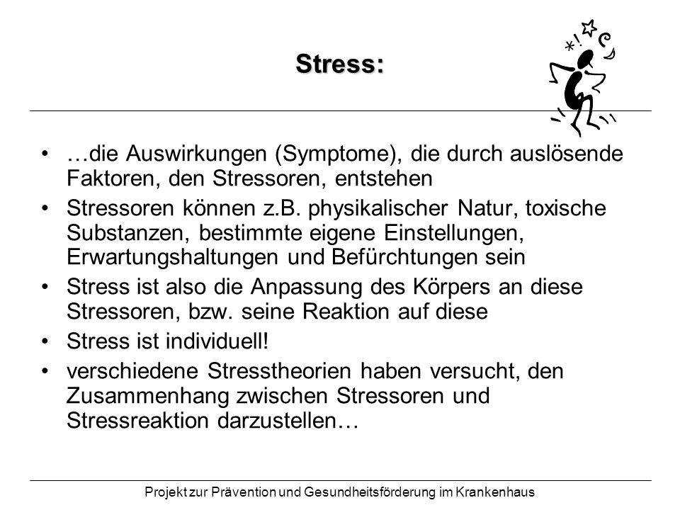 Projekt zur Prävention und Gesundheitsförderung im Krankenhaus Stress: …die Auswirkungen (Symptome), die durch auslösende Faktoren, den Stressoren, en