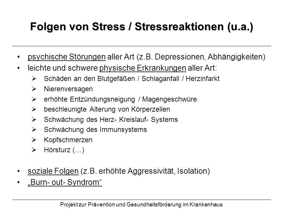 Projekt zur Prävention und Gesundheitsförderung im Krankenhaus Folgen von Stress / Stressreaktionen (u.a.) psychische Störungen aller Art (z.B. Depres