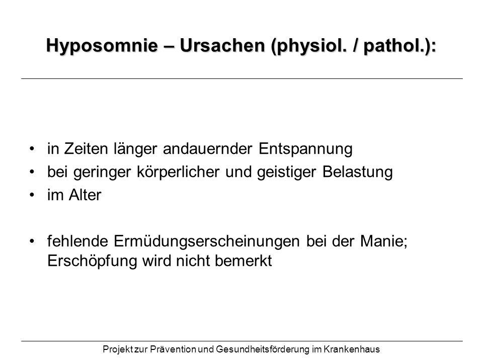 Projekt zur Prävention und Gesundheitsförderung im Krankenhaus Hyposomnie – Ursachen (physiol. / pathol.): in Zeiten länger andauernder Entspannung be