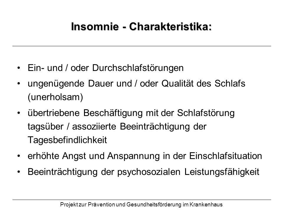 Projekt zur Prävention und Gesundheitsförderung im Krankenhaus Insomnie - Charakteristika: Ein- und / oder Durchschlafstörungen ungenügende Dauer und
