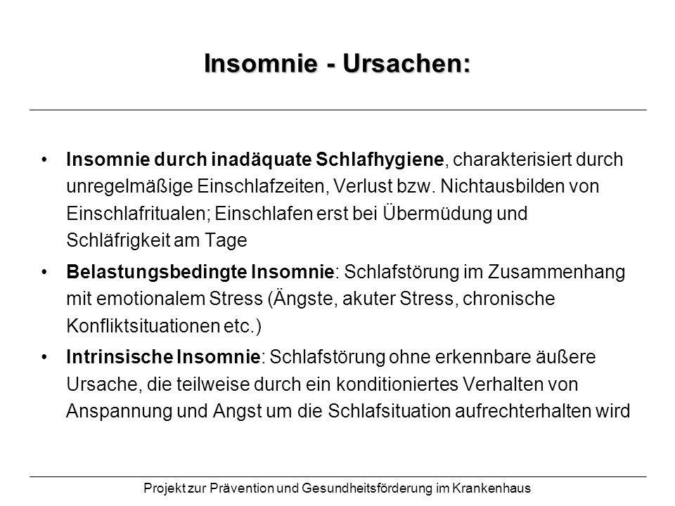 Projekt zur Prävention und Gesundheitsförderung im Krankenhaus Insomnie - Ursachen: umweltbedingte Insomnie = Störungen des Schlafes, die von äußeren Faktoren abhängen Lärmbelastung Restless- legs- Syndrom Zeitzonenwechsel / Schichtdienst (s.