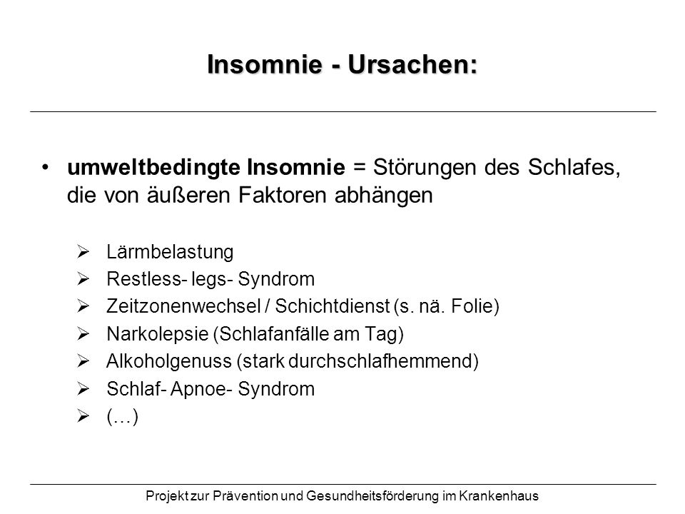 Projekt zur Prävention und Gesundheitsförderung im Krankenhaus chronobiologische Schlafstörungen: = Störungen des Schlaf- Wach- Rhythmus hier entsteht ein Missverhältnis zwischen innerer und äußerer Uhr durch Zeitverschiebung im Tagesrhythmus (z.B.