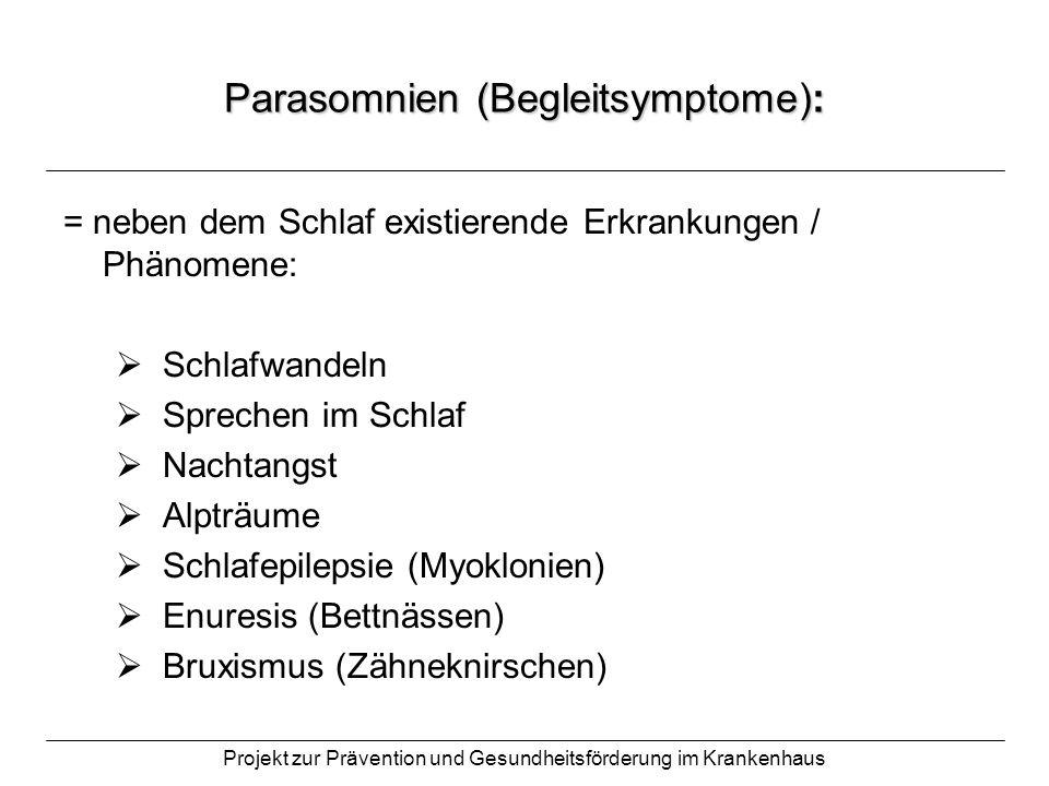 Projekt zur Prävention und Gesundheitsförderung im Krankenhaus Parasomnien (Begleitsymptome): = neben dem Schlaf existierende Erkrankungen / Phänomene